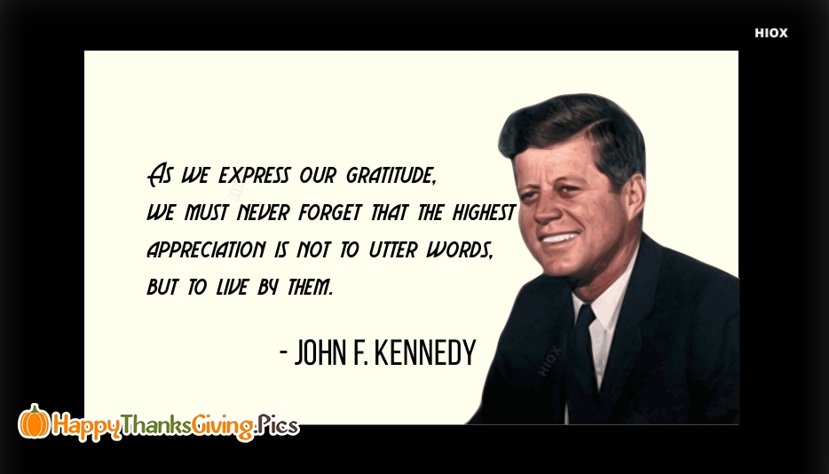 As We Express Our Gratitude, We Must Never Forget That The Highest Appreciation is Not
