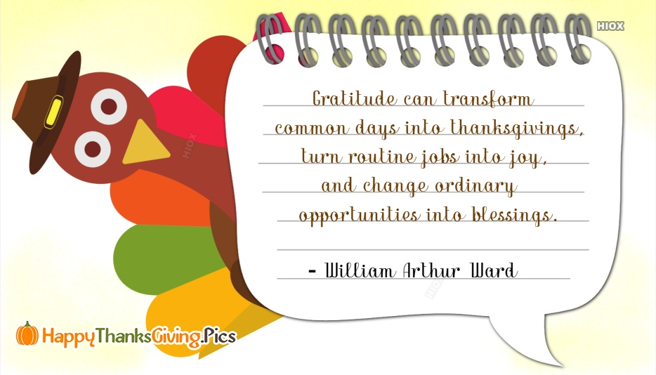 Gratitude Can Transform Common Days Into Thanksgivings, Turn Routine Jobs Into Joy, and Change Ordinary