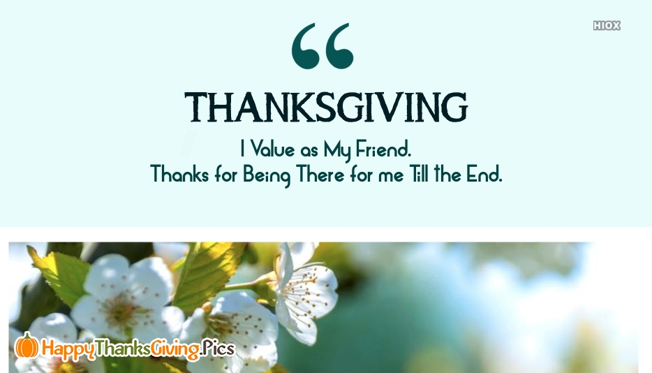 I Value As My Friend. Thanks For Being There For Me Till The End