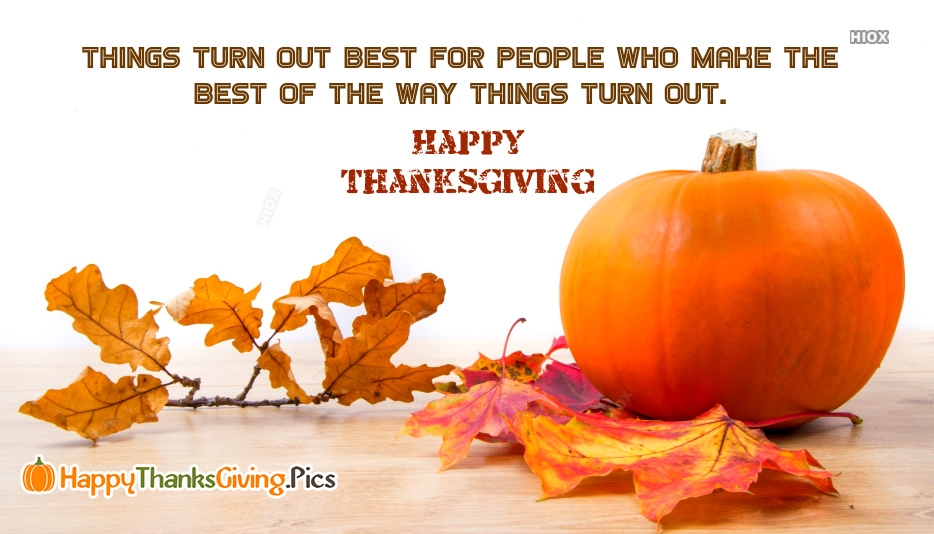 Things Turn Out Best For People Who Make The Best Of The Way Things Turn