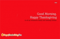 Good Morning. Happy Thanksgiving To All My Wonderful Family And Amazing Friends
