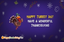 Happy Turkey Day. Have A Wonderful Thanksgiving