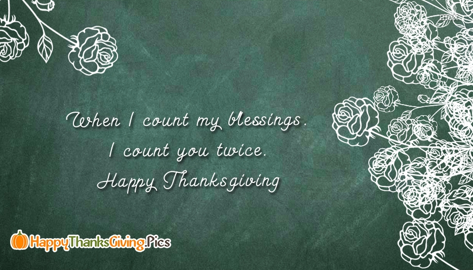 When I Count My Blessings. I Count You Twice. Happy Thanksgiving