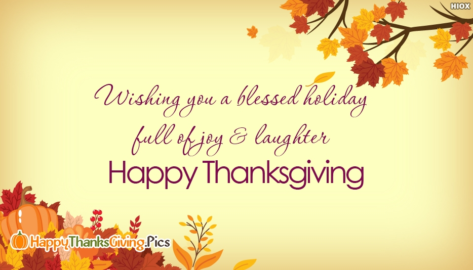 Wishing You A Blessed Holiday Full Of Joy and Laughter. Happy Thanksgiving